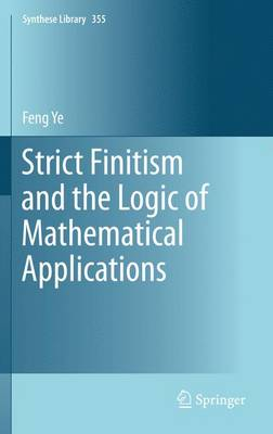 Strict Finitism and the Logic of Mathematical Applications - Synthese Library 355 (Paperback)