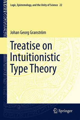 Treatise on Intuitionistic Type Theory - Logic, Epistemology, and the Unity of Science 22 (Paperback)