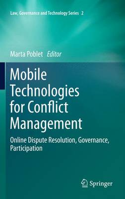 Mobile Technologies for Conflict Management: Online Dispute Resolution, Governance, Participation - Law, Governance and Technology Series 2 (Paperback)