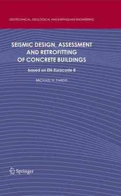 Seismic Design, Assessment and Retrofitting of Concrete Buildings: based on EN-Eurocode 8 - Geotechnical, Geological and Earthquake Engineering 8 (Paperback)
