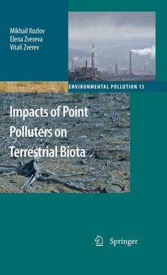 Impacts of Point Polluters on Terrestrial Biota: Comparative analysis of 18 contaminated areas - Environmental Pollution 15 (Paperback)