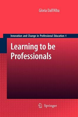 Learning to be Professionals - Innovation and Change in Professional Education 4 (Paperback)