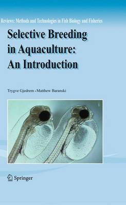 Selective Breeding in Aquaculture: an Introduction - Reviews: Methods and Technologies in Fish Biology and Fisheries 10 (Paperback)