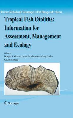 Tropical Fish Otoliths: Information for Assessment, Management and Ecology - Reviews: Methods and Technologies in Fish Biology and Fisheries 11 (Paperback)