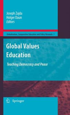 Global Values Education: Teaching Democracy and Peace - Globalisation, Comparative Education and Policy Research 7 (Paperback)