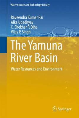 The Yamuna River Basin: Water Resources and Environment - Water Science and Technology Library 66 (Paperback)