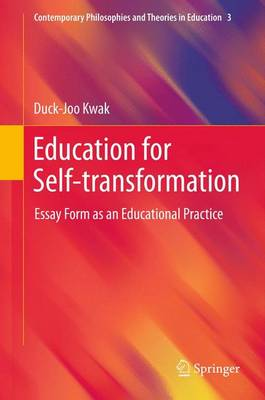 Education for Self-transformation: Essay Form as an Educational Practice - Contemporary Philosophies and Theories in Education 3 (Paperback)
