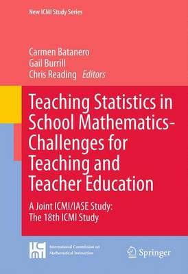 Teaching Statistics in School Mathematics-Challenges for Teaching and Teacher Education: A Joint ICMI/IASE Study: The 18th ICMI Study - New ICMI Study Series 14 (Paperback)