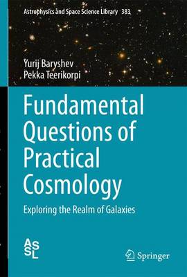 Fundamental Questions of Practical Cosmology: Exploring the Realm of Galaxies - Astrophysics and Space Science Library 383 (Paperback)
