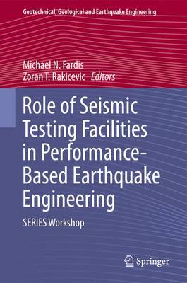 Role of Seismic Testing Facilities in Performance-Based Earthquake Engineering: SERIES Workshop - Geotechnical, Geological and Earthquake Engineering 22 (Paperback)