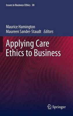 Applying Care Ethics to Business - Issues in Business Ethics 34 (Paperback)