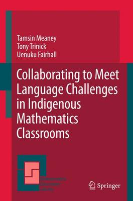 Collaborating to Meet Language Challenges in Indigenous Mathematics Classrooms - Mathematics Education Library 52 (Paperback)
