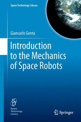 Introduction to the Mechanics of Space Robots - Space Technology Library 26 (Paperback)