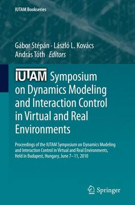 IUTAM Symposium on Dynamics Modeling and Interaction Control in Virtual and Real Environments: Proceedings of the IUTAM Symposium on Dynamics Modeling and Interaction Control in Virtual and Real Environments, held in Budapest, Hungary, June 7-11, 2010 - IUTAM Bookseries 30 (Paperback)