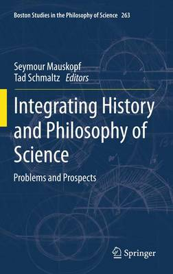 Integrating History and Philosophy of Science: Problems and Prospects - Boston Studies in the Philosophy and History of Science 263 (Paperback)