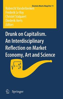 Drunk on Capitalism. An Interdisciplinary Reflection on Market Economy, Art and Science - Einstein Meets Magritte: An Interdisciplinary Reflection on Science, Nature, Art, Human Action and Society 11 (Paperback)