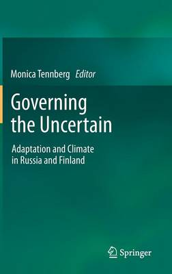 Governing the Uncertain: Adaptation and Climate in Russia and Finland (Hardback)