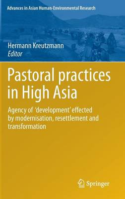 Pastoral practices in High Asia: Agency of 'development' effected by modernisation, resettlement and transformation - Advances in Asian Human-Environmental Research (Hardback)