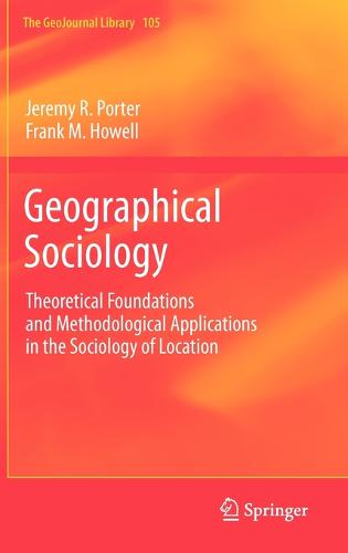 Geographical Sociology: Theoretical Foundations and Methodological Applications in the Sociology of Location - GeoJournal Library 105 (Hardback)