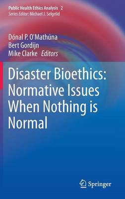 Disaster Bioethics: Normative Issues When Nothing is Normal - Public Health Ethics Analysis 2 (Hardback)
