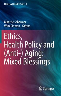 Ethics, Health Policy and (Anti-) Aging: Mixed Blessings - Ethics and Health Policy 1 (Hardback)