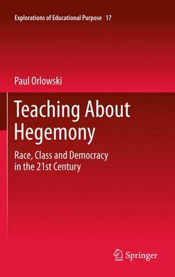 Teaching About Hegemony: Race, Class and Democracy in the 21st Century - Explorations of Educational Purpose 17 (Paperback)