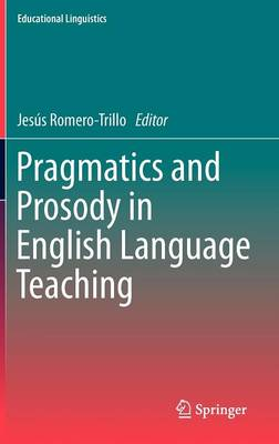 Pragmatics and Prosody in English Language Teaching - Educational Linguistics 15 (Hardback)