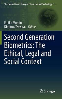 Second Generation Biometrics: The Ethical, Legal and Social Context - The International Library of Ethics, Law and Technology 11 (Hardback)
