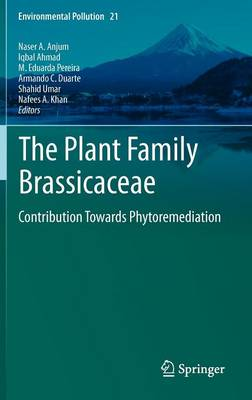 The Plant Family Brassicaceae: Contribution Towards Phytoremediation - Environmental Pollution 21 (Hardback)