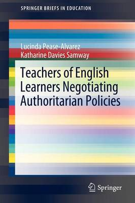 Teachers of English Learners Negotiating Authoritarian Policies - SpringerBriefs in Education (Paperback)