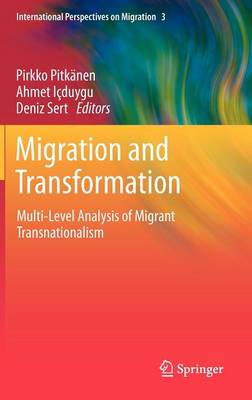 Migration and Transformation:: Multi-Level Analysis of Migrant Transnationalism - International Perspectives on Migration 3 (Hardback)