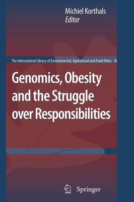 Genomics, Obesity and the Struggle over Responsibilities - The International Library of Environmental, Agricultural and Food Ethics 18 (Paperback)