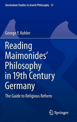 Reading Maimonides' Philosophy in 19th Century Germany: The Guide to Religious Reform - Amsterdam Studies in Jewish Philosophy 15 (Hardback)