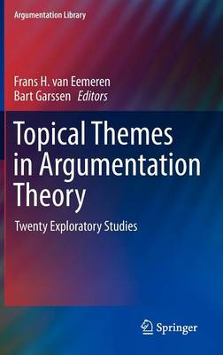 Topical Themes in Argumentation Theory: Twenty Exploratory Studies - Argumentation Library 22 (Hardback)