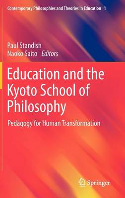 Education and the Kyoto School of Philosophy: Pedagogy for Human Transformation - Contemporary Philosophies and Theories in Education 1 (Hardback)