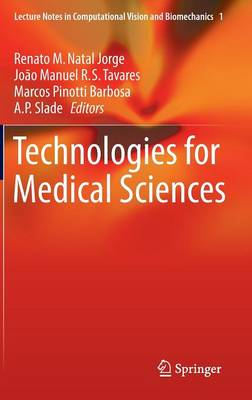 Technologies for Medical Sciences - Lecture Notes in Computational Vision and Biomechanics 1 (Hardback)