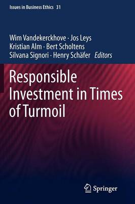 Responsible Investment in Times of Turmoil - Issues in Business Ethics 31 (Paperback)
