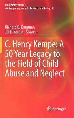 C. Henry Kempe: A 50 Year Legacy to the Field of Child Abuse and Neglect - Child Maltreatment 1 (Hardback)