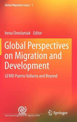 Global Perspectives on Migration and Development: GFMD Puerto Vallarta and Beyond - Global Migration Issues 1 (Hardback)