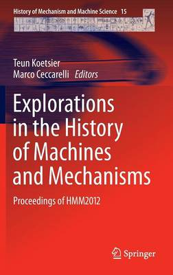 Explorations in the History of Machines and Mechanisms: Proceedings of HMM2012 - History of Mechanism and Machine Science 15 (Hardback)