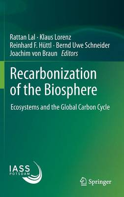 Recarbonization of the Biosphere: Ecosystems and the Global Carbon Cycle (Hardback)