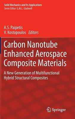 Carbon Nanotube Enhanced Aerospace Composite Materials: A New Generation of Multifunctional Hybrid Structural Composites - Solid Mechanics and Its Applications 188 (Hardback)