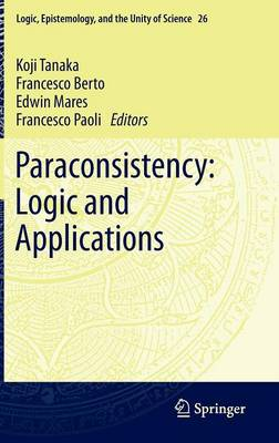 Paraconsistency: Logic and Applications - Logic, Epistemology, and the Unity of Science 26 (Hardback)