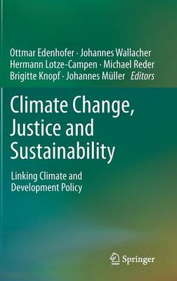 Climate Change, Justice and Sustainability: Linking Climate and Development Policy (Hardback)