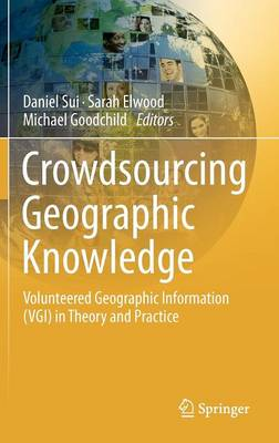 Crowdsourcing Geographic Knowledge: Volunteered Geographic Information (VGI) in Theory and Practice (Hardback)