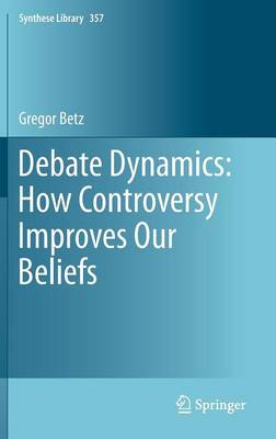 Debate Dynamics: How Controversy Improves Our Beliefs - Synthese Library 357 (Hardback)