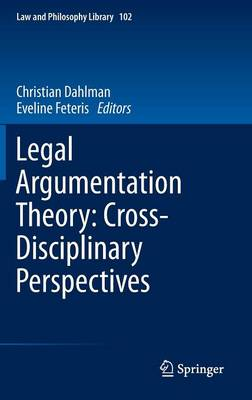 Legal Argumentation Theory: Cross-Disciplinary Perspectives - Law and Philosophy Library 102 (Hardback)
