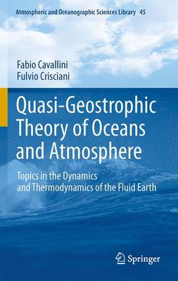 Quasi-Geostrophic Theory of Oceans and Atmosphere: Topics in the Dynamics and Thermodynamics of the Fluid Earth - Atmospheric and Oceanographic Sciences Library 45 (Hardback)