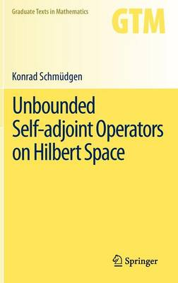 Unbounded Self-adjoint Operators on Hilbert Space - Graduate Texts in Mathematics 265 (Hardback)