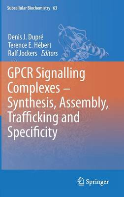 GPCR Signalling Complexes - Synthesis, Assembly, Trafficking and Specificity - Subcellular Biochemistry 63 (Hardback)
